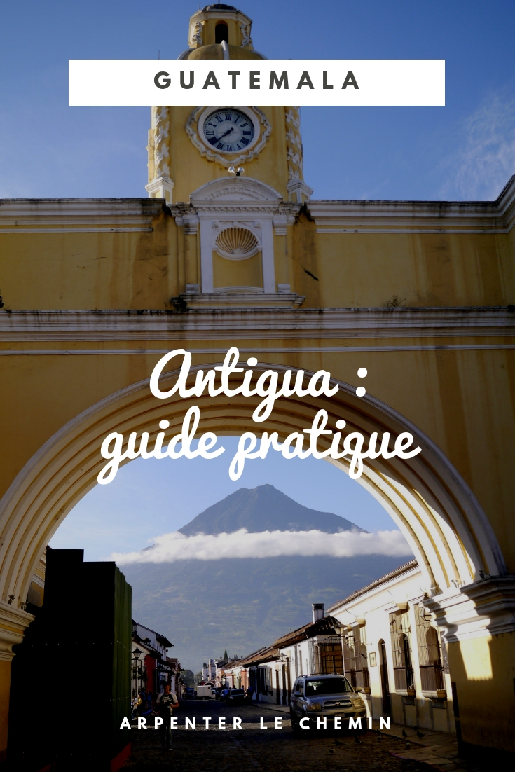 guide pratique conseils antigua guatemala voyage blog solo au feminin arpenter le chemin