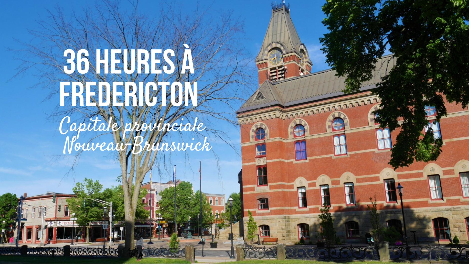 Fredericton voyage tourisme nouveau-brunswick canada