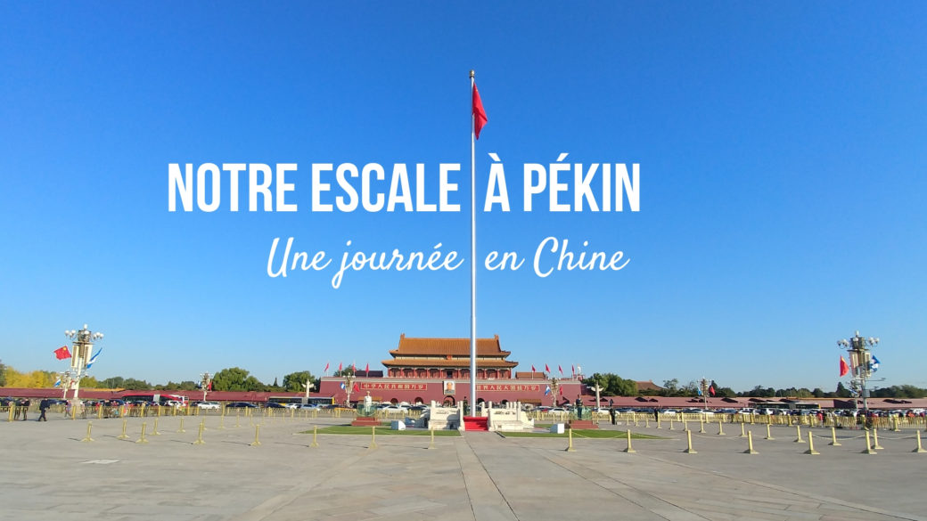 longue escale chine pekin asie que faire blog voyage arpenter le chemin