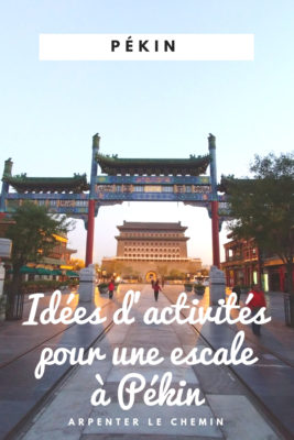 que faire pekin escale chine blog voyage road-trip arpenter le chemin