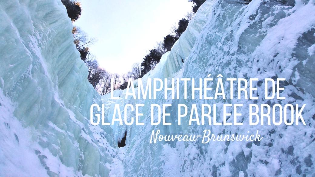 titre parlee brook amphitheater cascade glace sussex nouveau-brunswick blog voyage road-trip canada hiver arpenter le chemin