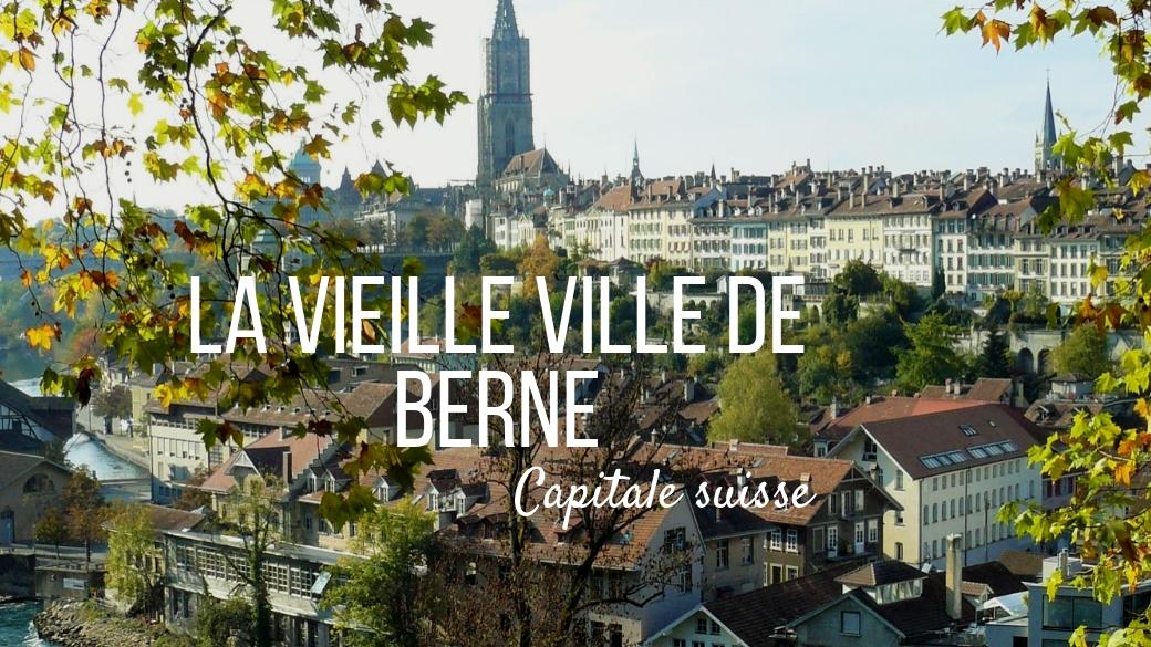 berne escapade city-trip blog voyage suisse arpenter le chemin