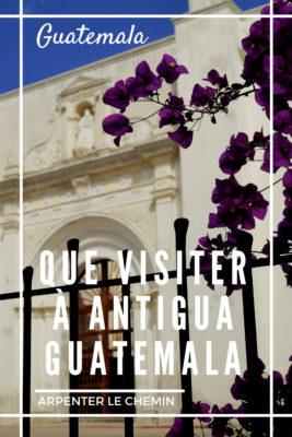 antigua guatemala que visiter blog voyage amerique centrale arpenter le chemin