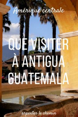 que voir ou dormir antigua guatemala amerique centrale blog voyage arpenter le chemin