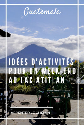 que faire lac atitlan guatemala blog voyage arpenter le chemin