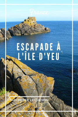 escapade ile d'yeu que faire blog voyage vendee france arpenter le chemin