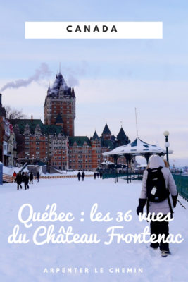 quebec chateau frontenac canada voyage hiver blog road-trip arpenter le chemin
