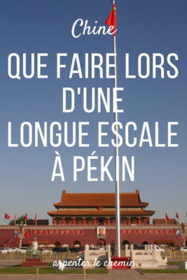 que faire chine longue escale pekin blog voyage arpenter le chemin asie