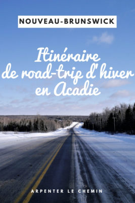 que faire road-trip hiver acadie nouveau-brunswick itineraire moncton blog voyage canada arpenter le chemin