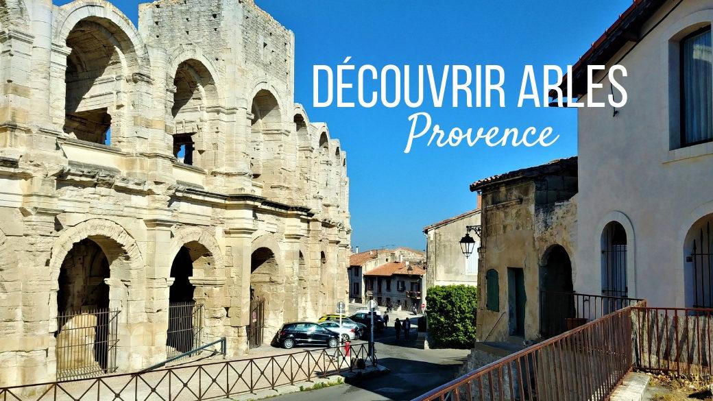 Arles Provence escapade