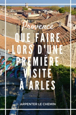 Organiser son escapade à Arles, Provence __ Arpenter le chemin, blog de voyage