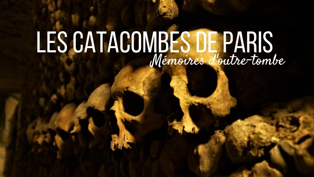 catacombes paris comment infos pratiques blog voyage france arpenter le chemin