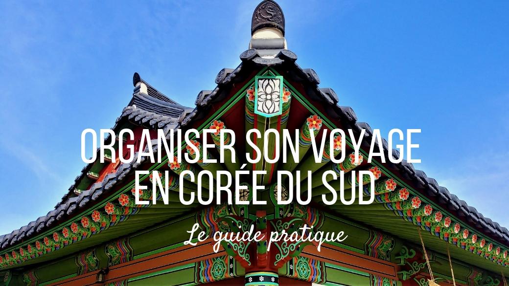 organiser voyage coree du sud infos pratiques blog voyage asie arpenter le chemin