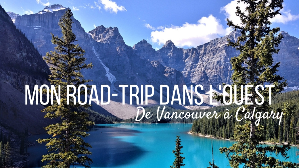 road-trip ouest canada vancouver rocheuses calgary