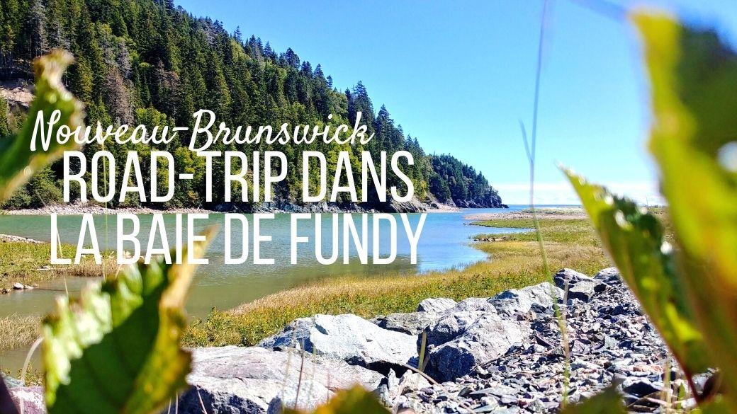 Itinéraire road-trip dans la baie de Fundy - Nouveau-Brunswick - voyage Canada
