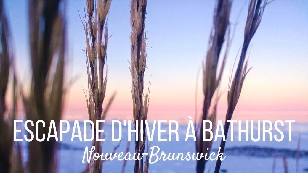 Escapade d'hiver à Bathurst - Nouveau-Brunswick
