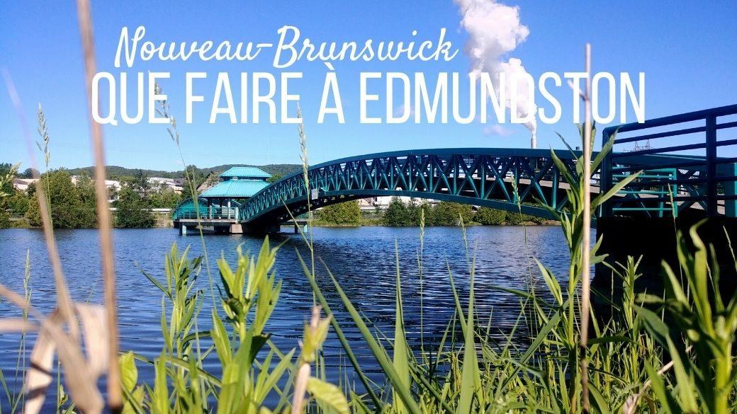 Que faire à Edmundston Nouveau-Brunswick